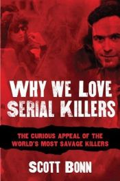 book cover of Why We Love Serial Killers: The Curious Appeal of the World's Most Savage Murderers by Scott Bonn