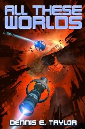 book cover of All These Worlds (Bobiverse) (Volume 3) by Dennis E. Taylor