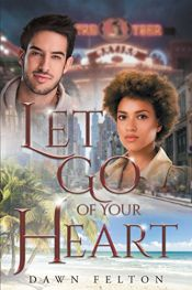 book cover of Let Go of Your Heart by Dawn Felton