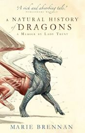 book cover of A Natural History of Dragons: A Memoir by Lady Trent by Marie Brennan