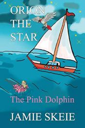 book cover of Orion the Star: The Pink Dolphin by Jamie Skeie