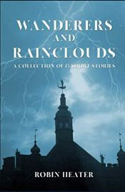 book cover of Wanderers and Rainclouds: A Collection of 15 Short Stories by Robin Heater