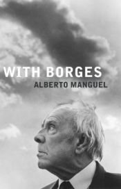 book cover of With Borges by Alberto Manguel