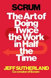 book cover of Scrum: The Art of Doing Twice the Work in Half the Time by Jeff Sutherland|J.J. Sutherland