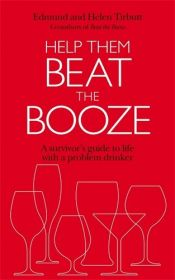 book cover of Help Them Beat the Booze: A Survival Guide for Living with a Problem Drinker by Edmund Tirbutt