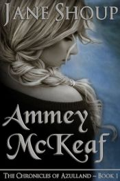 book cover of Ammey McKeaf (The Chronicles of Azulland) by Jane Shoup