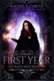 book cover of First Year (The Black Mage Book 1) by Rachel E. Carter