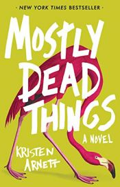 book cover of Mostly Dead Things by Kristen Arnett