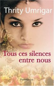 book cover of Tous ces silences entre nous by Thrity Umrigar