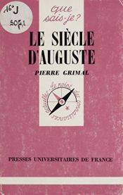 book cover of Le siècle d'Auguste by Pierre Grimal