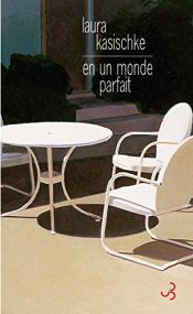 book cover of En un monde parfait by Laura Kasischke