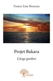book cover of Projet Bakara by France-Line Hoareau