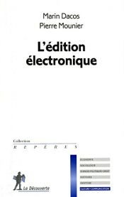 book cover of L'édition électronique by Pierre Mounier|Marin Dacos
