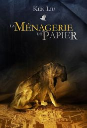 book cover of La Ménagerie de papier by Ken Liu