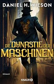 book cover of Die Dynastie der Maschinen by Daniel H. Wilson