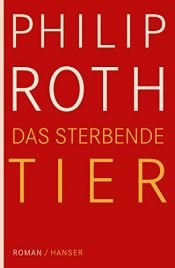 book cover of Das sterbende Tier by Philip Roth