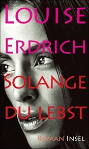 book cover of Solange du lebst by Louise Erdrich