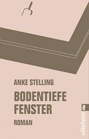 book cover of Bodentiefe Fenster by Anke Stelling