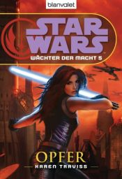 book cover of Star Wars Wächter der Macht 5: Opfer by Karen Traviss
