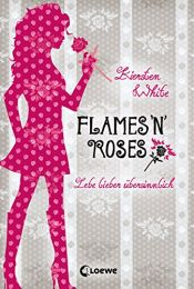 book cover of Flames 'n Roses: Lebe lieber ?bersinnlich by Kiersten White
