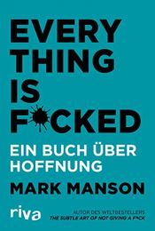 book cover of Everything is Fucked: Ein Buch über Hoffnung by Mark Manson