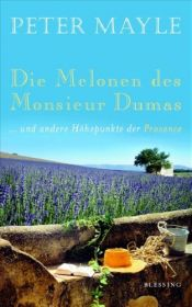 book cover of Die Melonen des Monsieur Dumas: ... und andere Höhepunkte der Provence - Provence A-Z by Peter Mayle