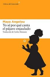 book cover of Yo sé por qué canta el pájaro enjaulado by Maya Angelou