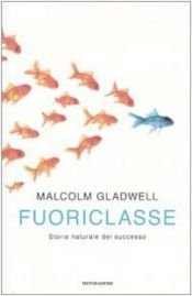 book cover of Fuoriclasse: storia naturale del successo by Malcolm Gladwell