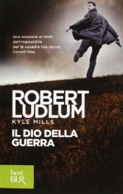 book cover of Il dio della guerra by Kyle Mills|Robert Ludlum
