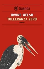 book cover of Tolleranza zero by Irvine Welsh