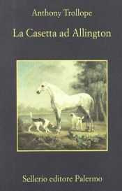 book cover of La casetta ad Allington by Anthony Trollope