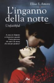 book cover of L'inganno della notte. Unfaithful by Elisa S. Amore
