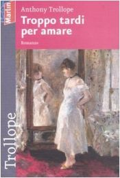 book cover of Troppo tardi per amare by Anthony Trollope