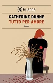 book cover of Tutto per amore by Catherine Dunne